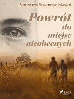 Powrót do miejsc nieobecnych - Stanisława Fleszarowa-Muskat