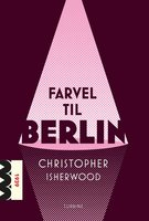 Farvel til Berlin - Christopher Isherwood