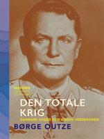 Den totale krig. Danmark under den anden verdenskrig - Børge Outze