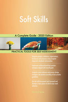 Soft Skills: A Complete Guide - 2020 Edition - Gerardus Blokdyk