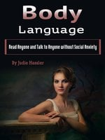Body Language: Read Anyone and Talk to Anyone without Social Anxiety (Volume 2) - Judie Hassler