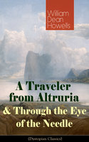 A Traveler from Altruria & Through the Eye of the Needle - William Dean Howells