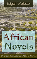 African Novels: Premium Collection of All 12 Novels - Edgar Wallace