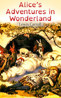 Alice's Adventures In Wonderland (Illustrated Edition) - Lewis Carroll