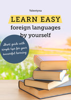 Learn easy foreign languages by yourself. Short guide with simple tips for your successful learning - Valentyna