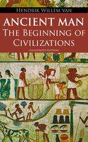Ancient Man – The Beginning of Civilizations (Illustrated Edition) - Hendrik Willem van Loon