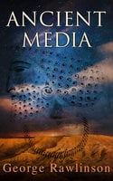 Ancient Media - George Rawlinson