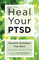 Heal Your PTSD: Dynamic Strategies That Work - Michele Rosenthal