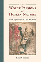 The Worst Passions of Human Nature - Paul D. Escott