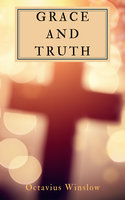 Grace And Truth - Octavius Winslow