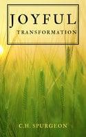 Joyful Transformation - C.H. Spurgeon