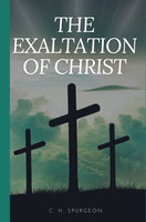 The Exaltation of Christ - C.H. Spurgeon