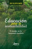 Educación Para la Sostenibilidad: El Desafío en la Amazonía Brasileña - Suely Costa da Campos