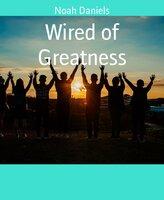 Wired of Greatness - Noah Daniels