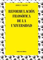 Reformulación filosófica de la universidad - Jorge E. Saltor