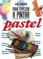 Guías Parramón para empezar a pintar. Pastel - Equipo Parramón Paidotribo