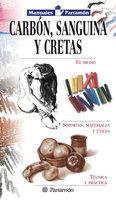 Manuales Parramón: Carbón, sanguina y cretas - Equipo Parramón Paidotribo