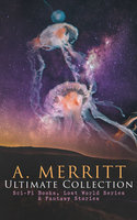 A. Merritt Ultimate Collection: Sci-Fi Books, Lost World Series & Fantasy Stories - Abraham Merritt