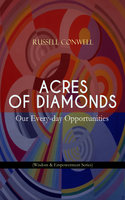 Acres Of Diamonds: Our Every-Day Opportunities (Wisdom & Empowerment Series) - Russell Conwell