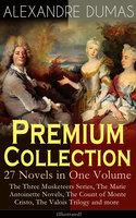 Alexandre Dumas Premium Collection - 27 Novels In One Volume: The Three Musketeers Series, The Marie Antoinette Novels, The Count Of Monte Cristo, The Valois Trilogy And More (Illustrated) - Alexandre Dumas