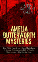 Amelia Butterworth Mysteries: That Affair Next Door + Lost Man's Lane: A Second Episode In The Life Of Amelia Butterworth + The Circular Study - Anna Katharine Green