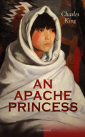 An Apache Princess (Illustrated) - Charles King