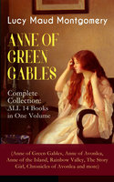 Anne Of Green Gables - Complete Collection: All 14 Books In One Volume (Anne Of Green Gables, Anne Of Avonlea, Anne Of The Island, Rainbow Valley, The Story Girl, Chronicles Of Avonlea And More) - Lucy Maud Montgomery