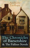 Anthony Trollope: The Chronicles of Barsetshire & The Palliser Novels - Anthony Trollope