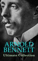 Arnold Bennett Ultimate Collection - Arnold Bennett