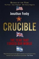 Crucible: Thirteen Months that Forged Our World - Jonathan Fenby