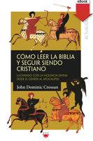 Cómo leer la Biblia y seguir siendo cristiano - John Dominic Crossan