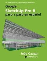 Google SketchUp Pro 8 paso a paso en español - João Gaspar