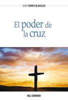 El poder de la cruz - Bill Crowder
