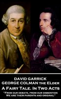A Fairy Tale. In Two Acts - George Colman the Elder, David Garrick