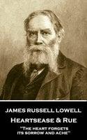 Heartsease & Rue - James Russell Lowell