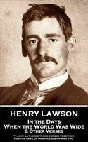 In the Days When the World Was Wide & Other Verses - Henry Lawson