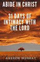 Abide in Christ – 31 Days of Intimacy With the Lord - Andrew Murray