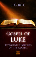Bible Commentary – The Gospel of Luke - J.C. Ryle
