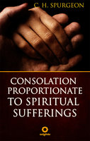 Consolation Proportionate to Spiritual Suffering - C.H. Spurgeon