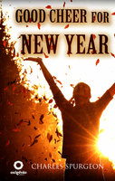 Good Cheer for the New Year - Charles Spurgeon