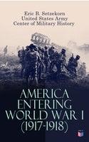 America Entering World War I (1917-1918) - United States Army, Center of Military History, Eric B. Setzekorn