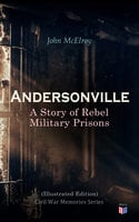 Andersonville: A Story of Rebel Military Prisons - John McElroy