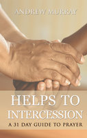 Helps to Intercession: A 31 Day Prayer Devotional - Andrew Murray