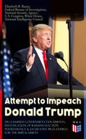 Attempt to Impeach Donald Trump - Declassified Government Documents, Investigation of Russian Election Interference & Legislative Procedures for the Impeachment - U.S. Congress, Federal Bureau of Investigation, White House, Elizabeth B. Bazan, National Security Agency, National Intelligence Council