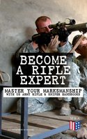 Become a Rifle Expert - Master Your Marksmanship With US Army Rifle & Sniper Handbooks - U.S. Department of Defense