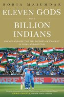 Eleven Gods and a Billion Indians: The On and Off the Field Story of Cricket in India and Beyond - Boria Majumdar