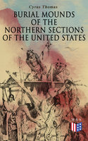 Burial Mounds of the Northern Sections of the United States - Cyrus Thomas