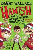 Hamish and the Terrible Terrible Christmas and Other Stories - Danny Wallace