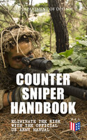 Counter Sniper Handbook - Eliminate the Risk with the Official US Army Manual - U.S. Department of Defense