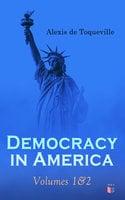 Democracy in America: Volumes 1&2 - Alexis de Toqueville
